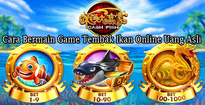 Cara Bermain Game Tembak Ikan Online Uang Asli