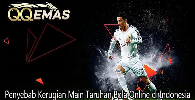 Penyebab Kerugian Main Taruhan Bola Online di Indonesia