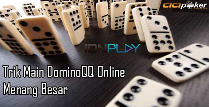 Trik Main DominoQQ Online Menang Besar