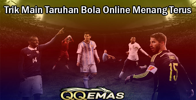Trik Main Taruhan Bola Online Menang Terus
