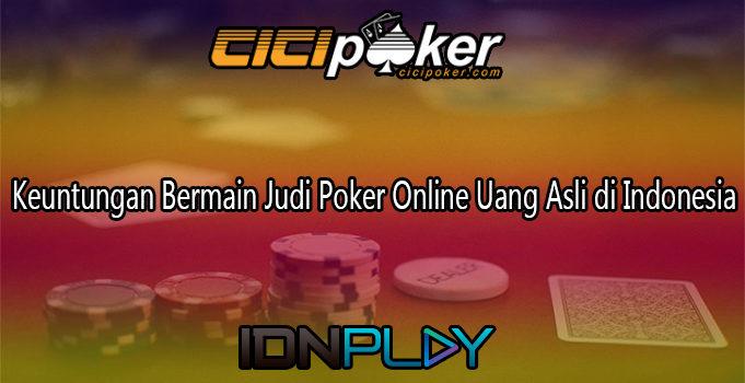 Keuntungan Bermain Judi Poker Online Uang Asli di Indonesia