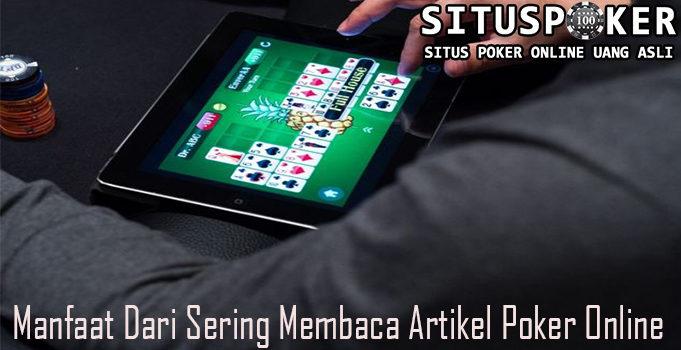 Manfaat Dari Sering Membaca Artikel Poker Online